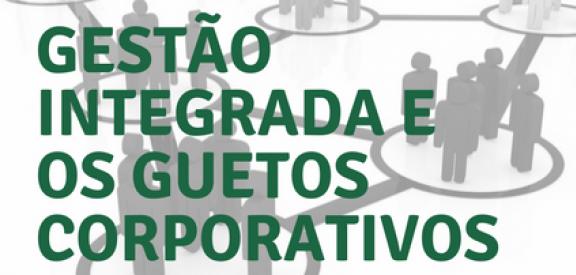 Gestão Integrada e os Guetos Corporativos