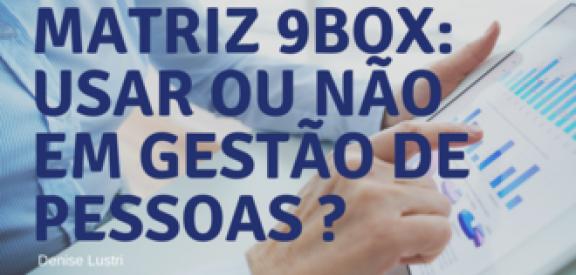 Matriz 9BOX - usar ou não usar em Gestão de Pessoas?