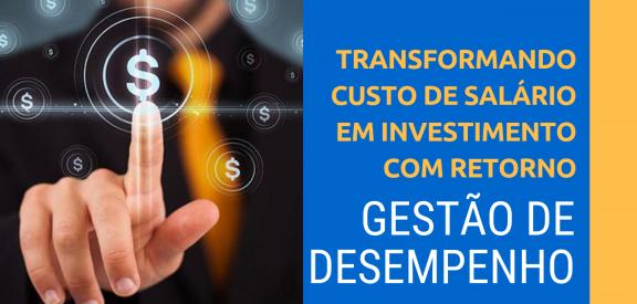 Gestão de Desempenho:  Transformando salários em investimento com retorno!