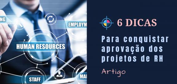 Artigo - 6 dicas para aprovação dos projetos de RH