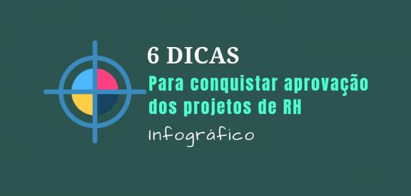 Infográfico - 6 Dicas para conseguir aprovação dos projetos de RH